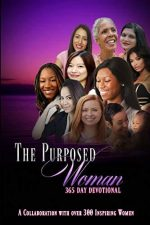 The Purposed Woman 365 Day Devotional: A Collaboration with Over 300 Inspiring Women